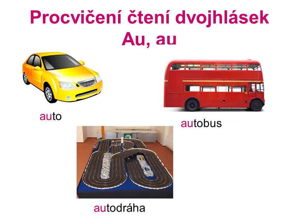 Procvičení čtení dvojhlásek Au, au auto autobus autodráha
