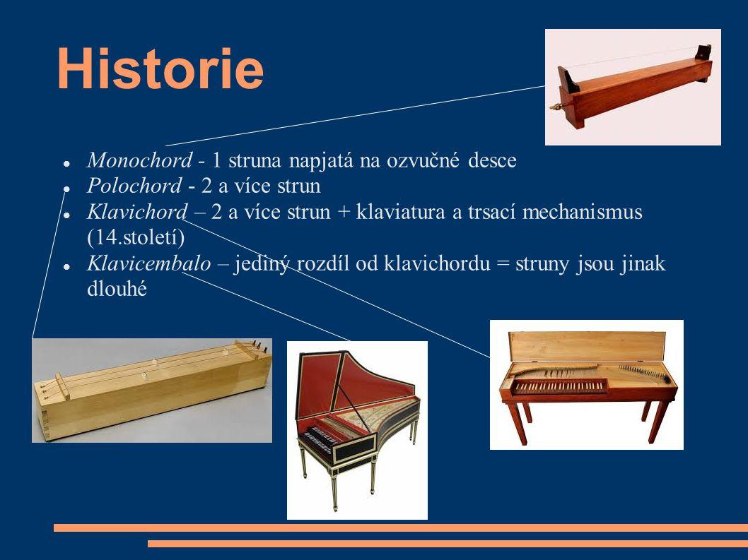 Historie Monochord - 1 struna napjatá na ozvučné desce Polochord - 2 a více strun Klavichord – 2 a více strun + klaviatura a trsací mechanismus (14.st