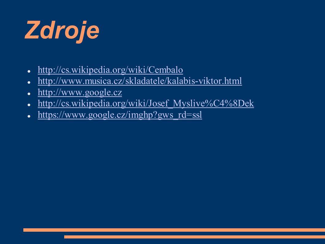 Zdroje http://cs.wikipedia.org/wiki/Cembalo http://www.musica.cz/skladatele/kalabis-viktor.html http://www.google.cz http://cs.wikipedia.org/wiki/Jose