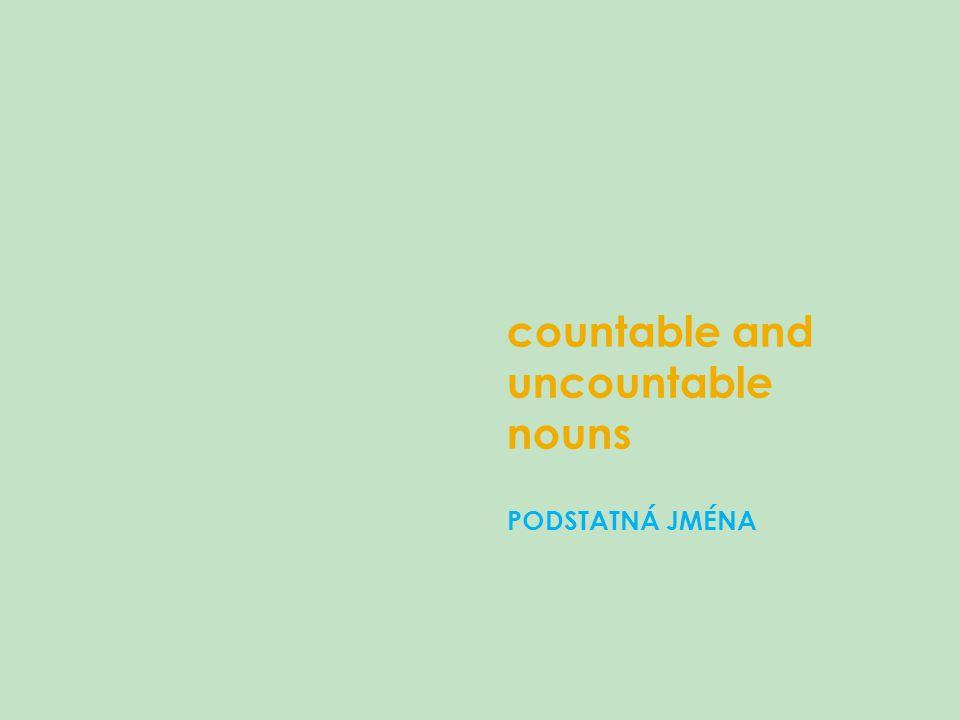 countable and uncountable nouns PODSTATNÁ JMÉNA