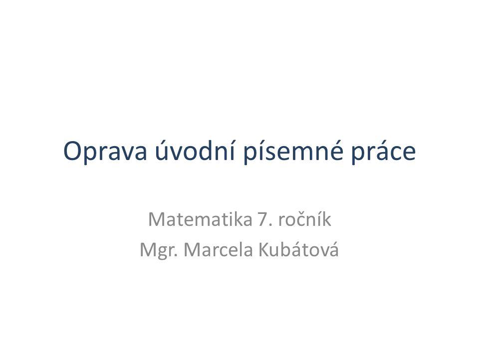 Oprava úvodní písemné práce Matematika 7. ročník Mgr. Marcela Kubátová