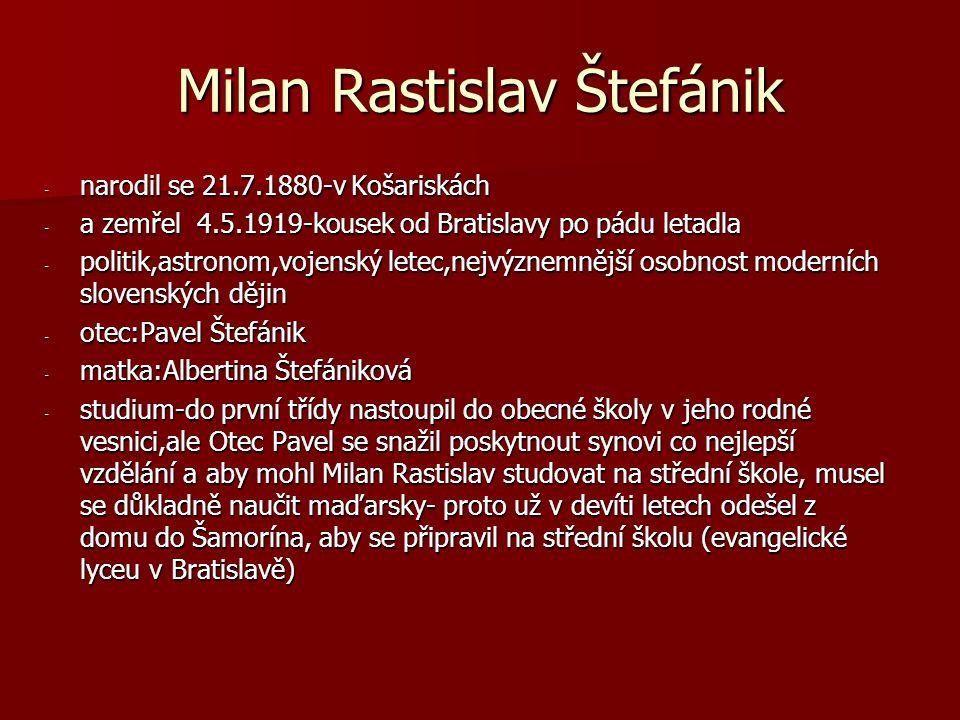 Milan Rastislav Štefánik - narodil se 21.7.1880-v Košariskách - a zemřel 4.5.1919-kousek od Bratislavy po pádu letadla - politik,astronom,vojenský let