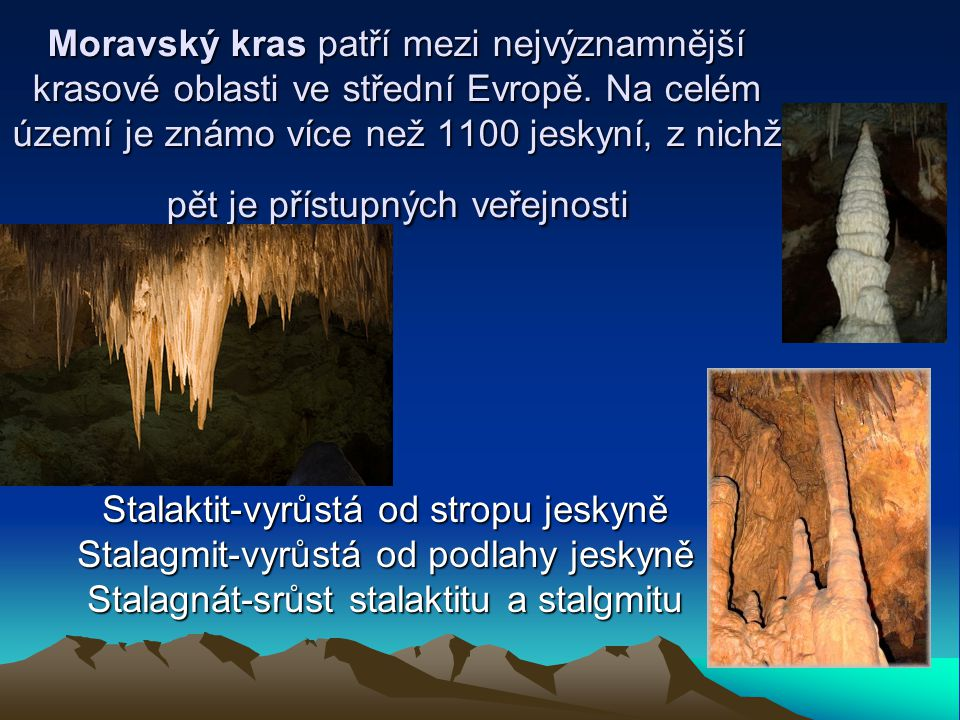 Moravský kras patří mezi nejvýznamnější krasové oblasti ve střední Evropě. Na celém území je známo více než 1100 jeskyní, z nichž pět je přístupných v