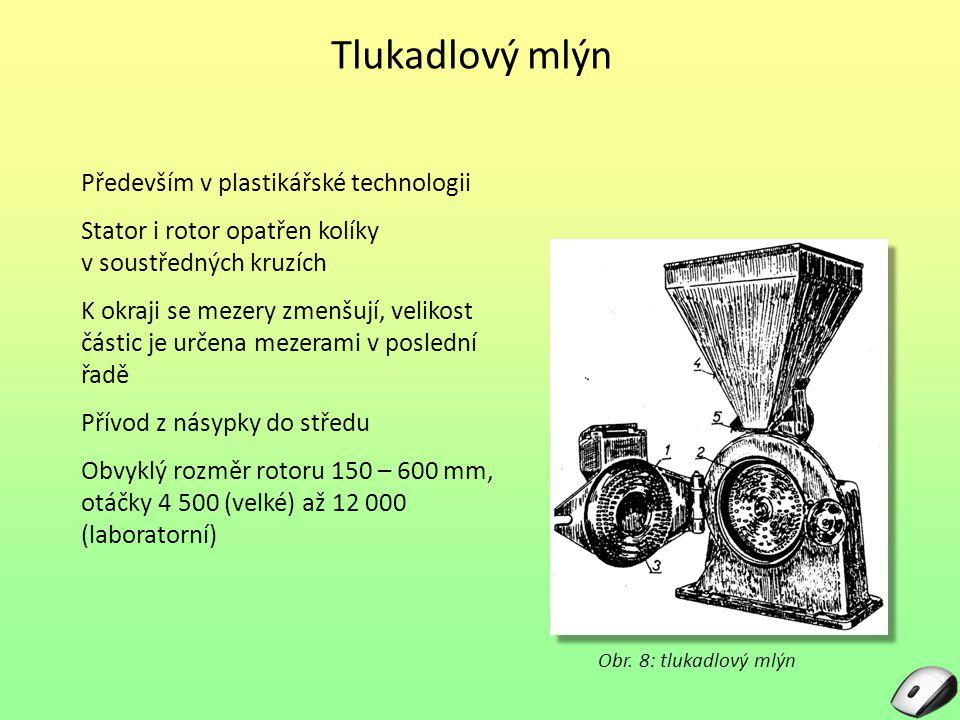 Tlukadlový mlýn Především v plastikářské technologii Stator i rotor opatřen kolíky v soustředných kruzích K okraji se mezery zmenšují, velikost částic