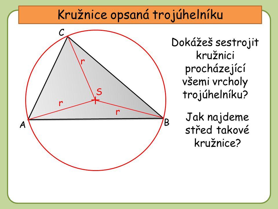 DDtěžnice Kružnice opsaná trojúhelníku A C B Dokážeš sestrojit kružnici procházející všemi vrcholy trojúhelníku? S Jak najdeme střed takové kružnice?