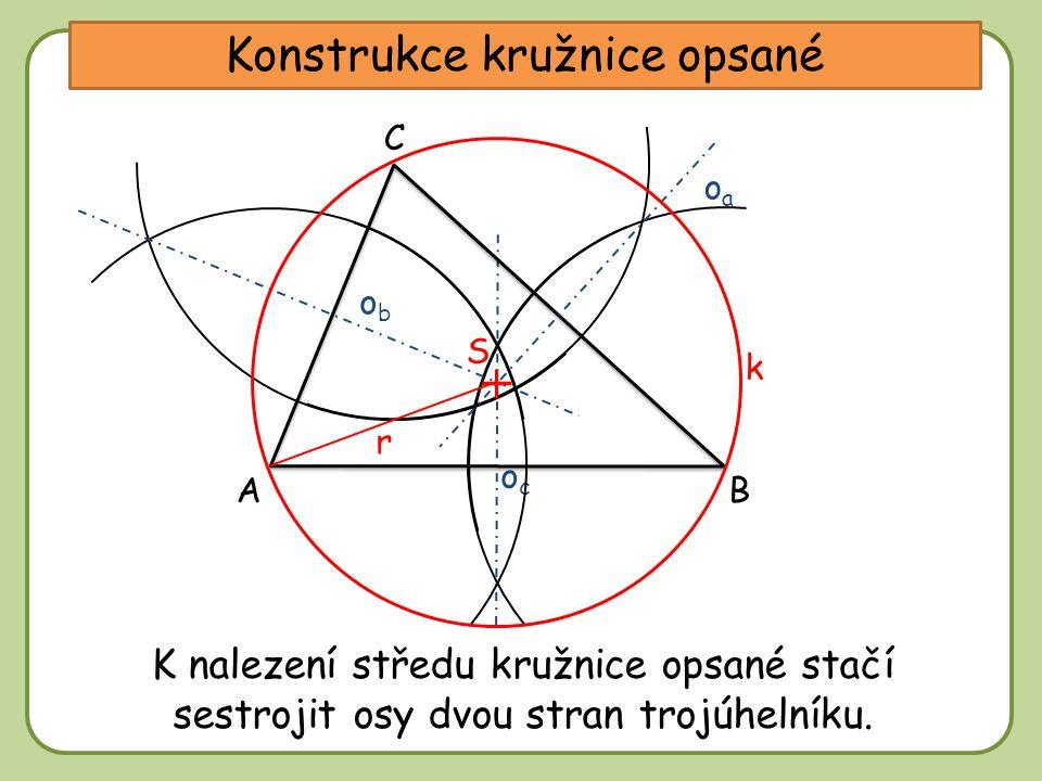 DD Konstrukce kružnice opsané A C B obob ococ oaoa Sestroj osu úsečky AB. Sestroj osu úsečky AC.Sestroj osu úsečky BC. V průsečíku os leží střed kružn