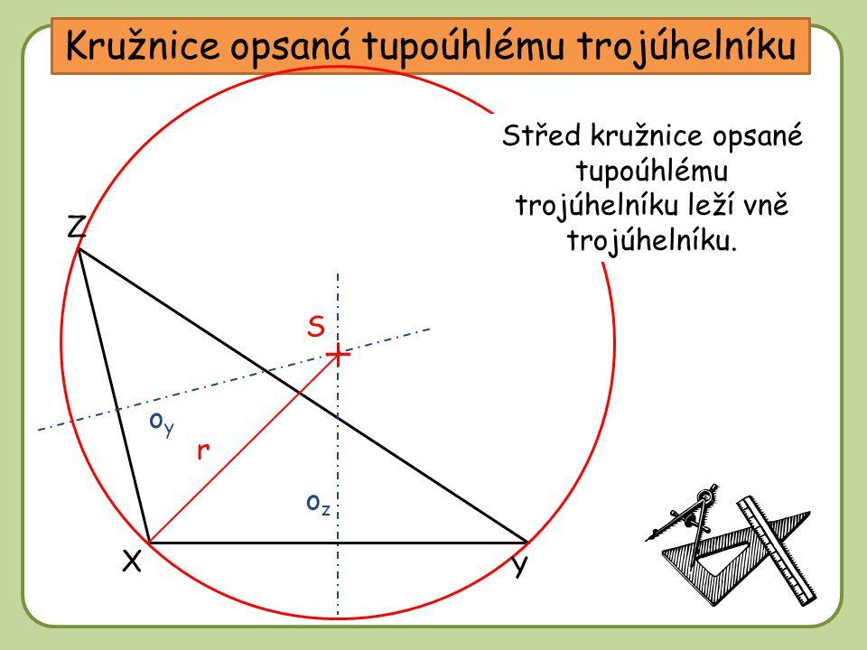 DD Kružnice opsaná tupoúhlému trojúhelníku oyoy ozoz X Z Y Kde bude ležet střed kružnice opsané tupoúhlému trojúhelníku? S Střed kružnice opsané tupoú