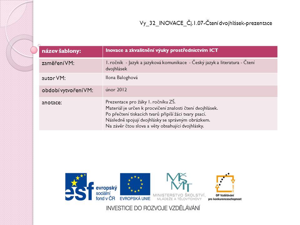Vy_32_INOVACE_Čj.1.07-Čtení dvojhlásek-prezentace název šablony: Inovace a zkvalitnění výuky prostřednictvím ICT zaměření VM: 1.