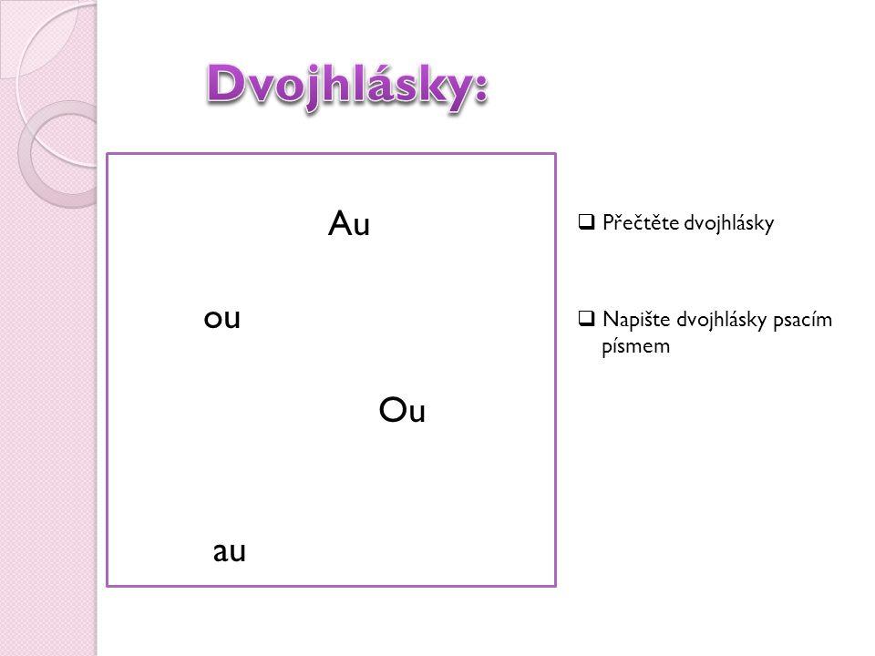 Au ou Ou au  Přečtěte dvojhlásky  Napište dvojhlásky psacím písmem