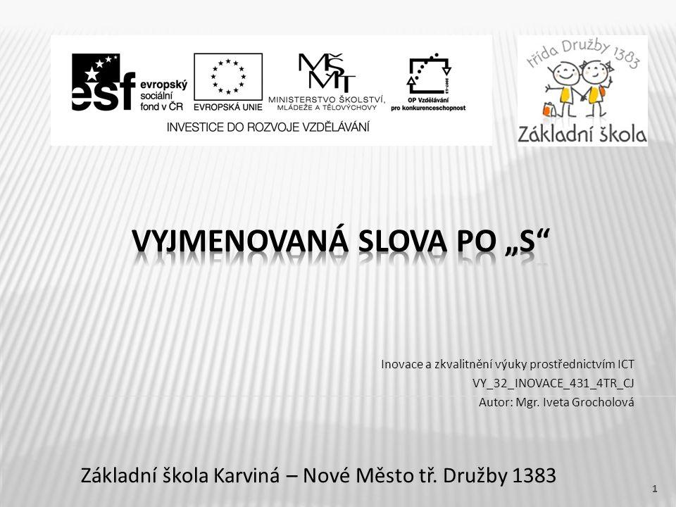 Základní škola Karviná – Nové Město tř. Družby 1383 Inovace a zkvalitnění výuky prostřednictvím ICT VY_32_INOVACE_431_4TR_CJ Autor: Mgr. Iveta Grochol