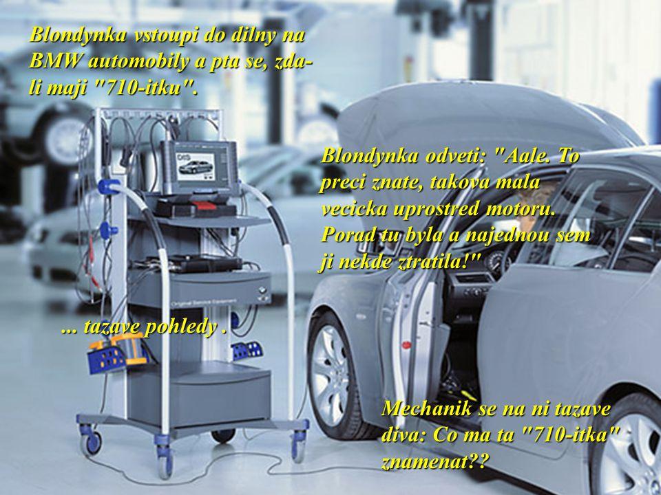 Blondynka vstoupi do dilny na BMW automobily a pta se, zda- li maji