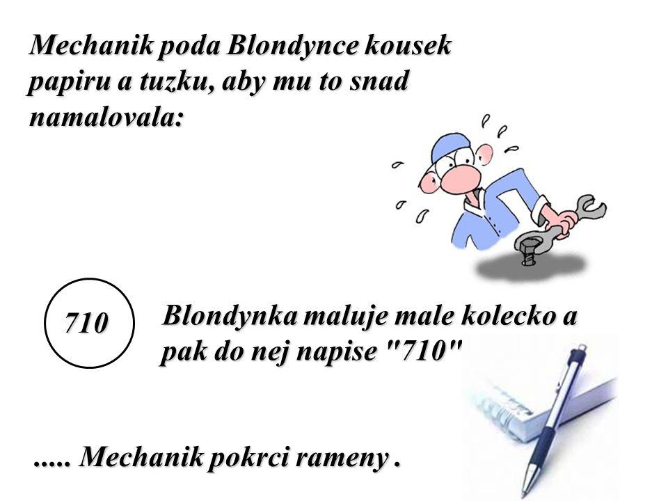 Mechanik poda Blondynce kousek papiru a tuzku, aby mu to snad namalovala: Blondynka maluje male kolecko a pak do nej napise