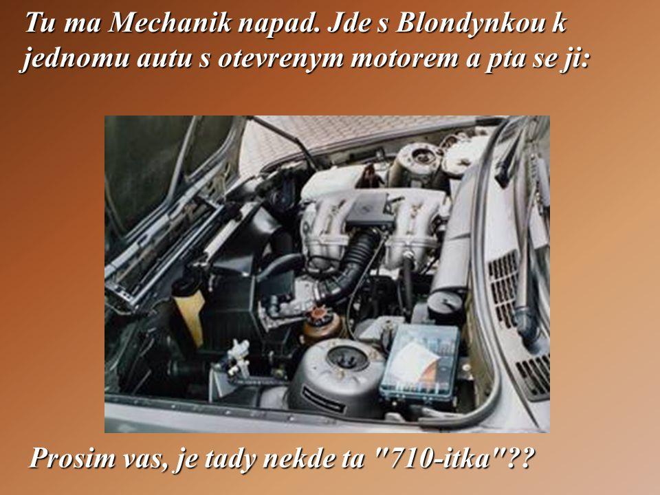Blondynka ukaze vitezoslavne do motoru a odpovi: no jasne, tady to je! A ted hadej, co je 710-itka !