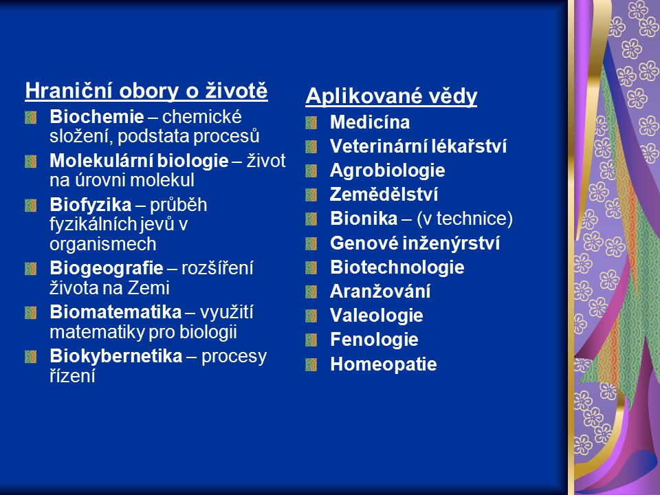 Hraniční obory o životě Biochemie – chemické složení, podstata procesů Molekulární biologie – život na úrovni molekul Biofyzika – průběh fyzikálních j