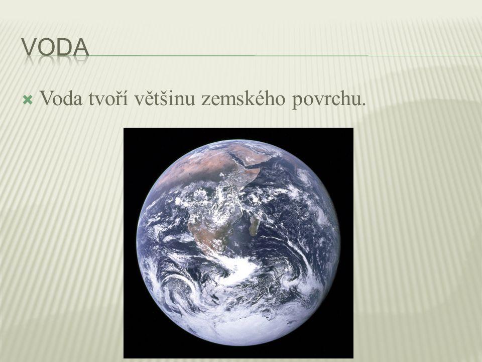 Voda tvoří většinu zemského povrchu.