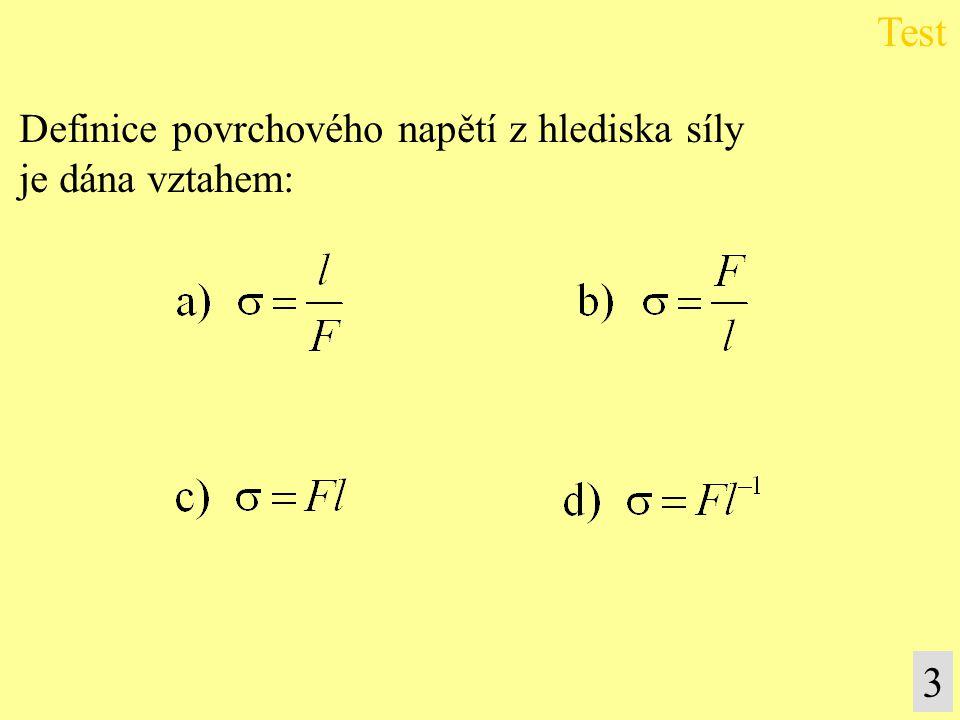 Definice povrchového napětí z hlediska síly je dána vztahem: Test 3