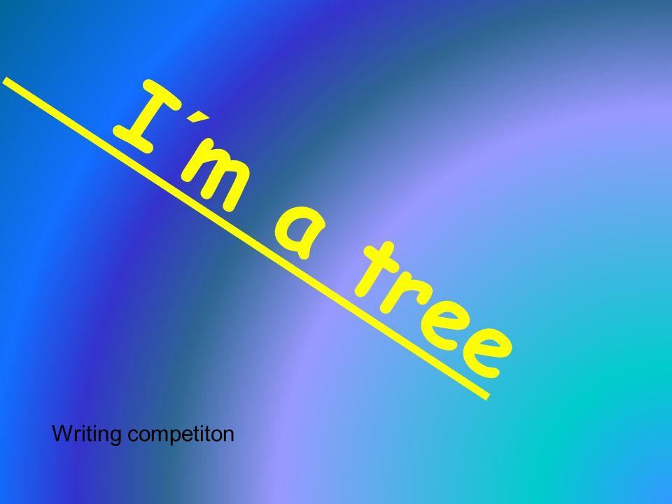 I ´ m a t r e e Writing competiton