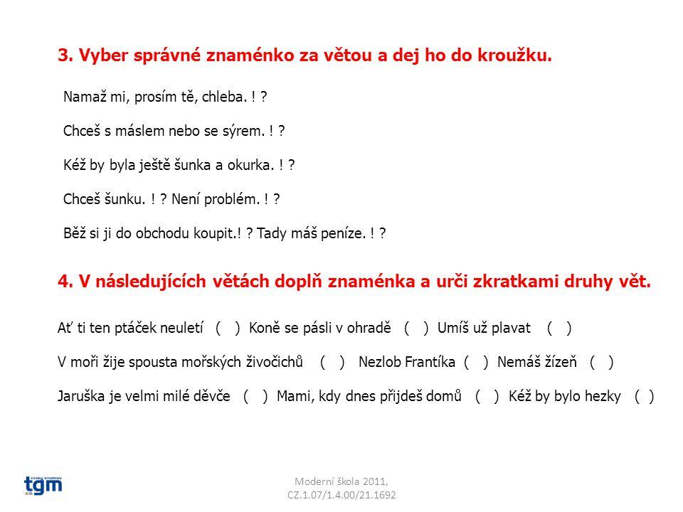 Moderní škola 2011, CZ.1.07/1.4.00/21.1692 3. Vyber správné znaménko za větou a dej ho do kroužku.