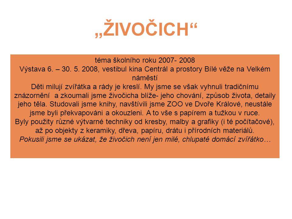 """""""ŽIVOČICH"""" téma školního roku 2007- 2008 Výstava 6. – 30. 5. 2008, vestibul kina Centrál a prostory Bílé věže na Velkém náměstí Děti milují zvířátka a"""