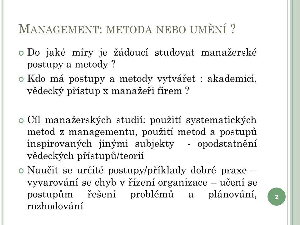 M ANAGEMENT : METODA NEBO UMĚNÍ . Do jaké míry je žádoucí studovat manažerské postupy a metody .