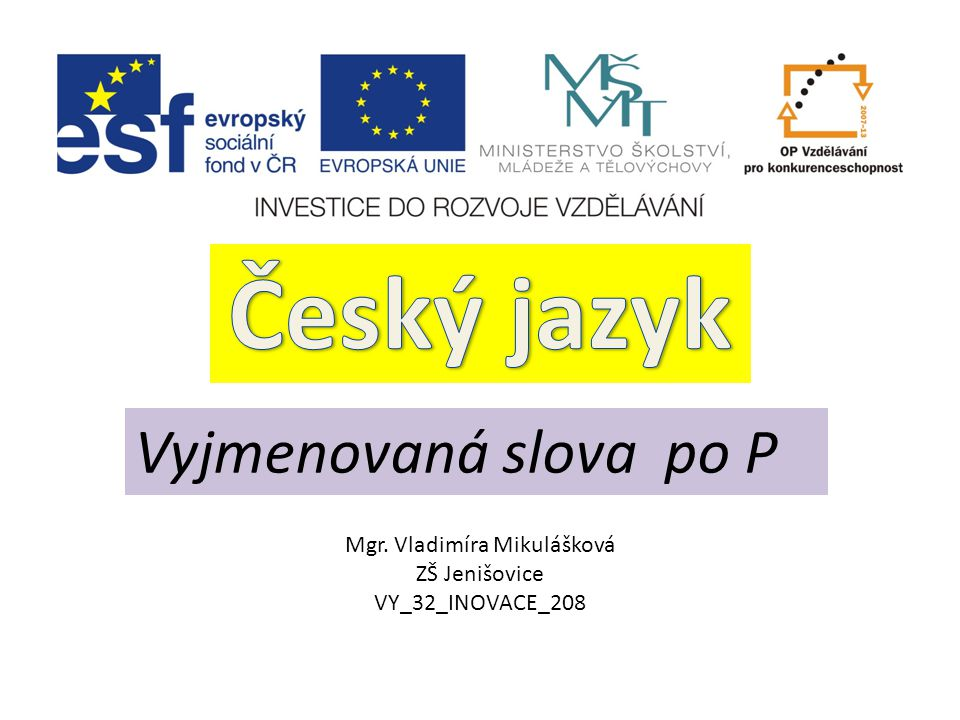 Vyjmenovaná slova po P Mgr. Vladimíra Mikulášková ZŠ Jenišovice VY_32_INOVACE_208