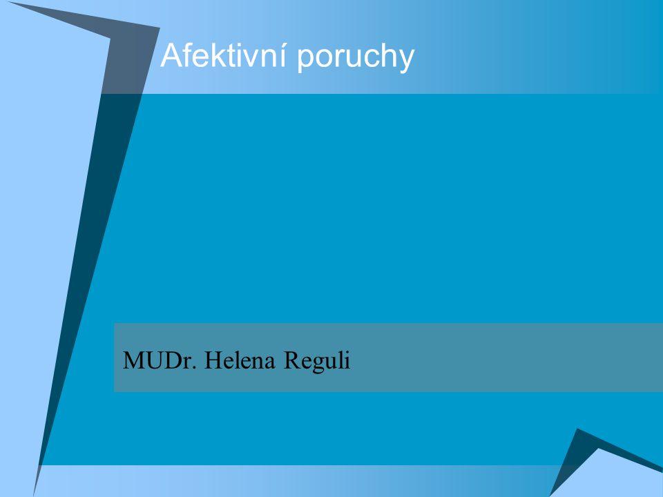 Afektivní poruchy MUDr. Helena Reguli