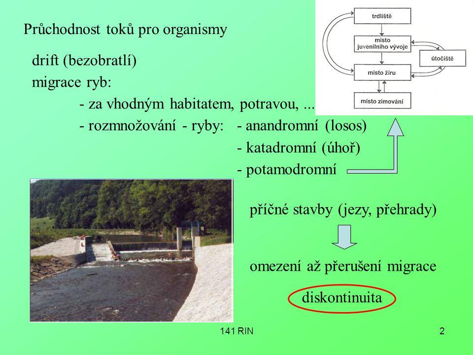 2 Průchodnost toků pro organismy drift (bezobratlí) migrace ryb: - za vhodným habitatem, potravou,...