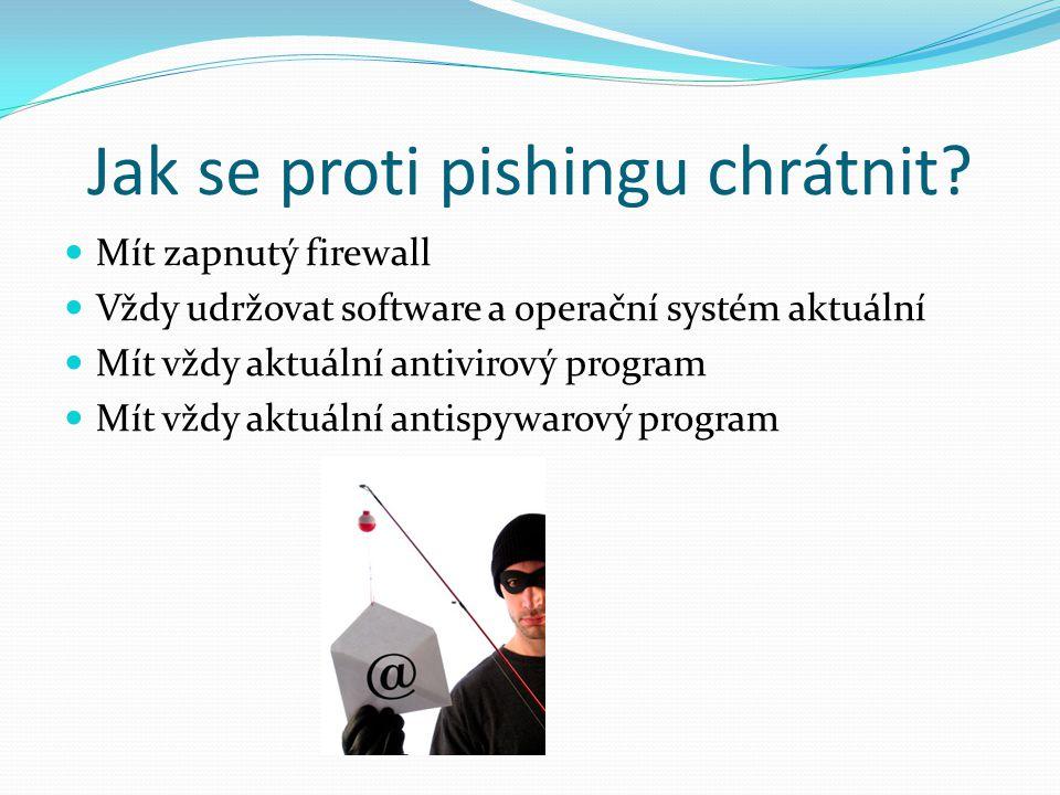 Jak se proti pishingu chrátnit? Mít zapnutý firewall Vždy udržovat software a operační systém aktuální Mít vždy aktuální antivirový program Mít vždy a