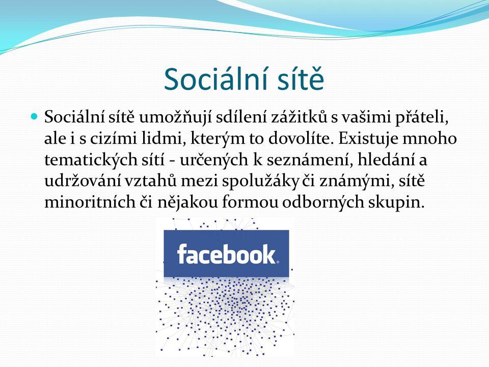 Sociální sítě Sociální sítě umožňují sdílení zážitků s vašimi přáteli, ale i s cizími lidmi, kterým to dovolíte. Existuje mnoho tematických sítí - urč
