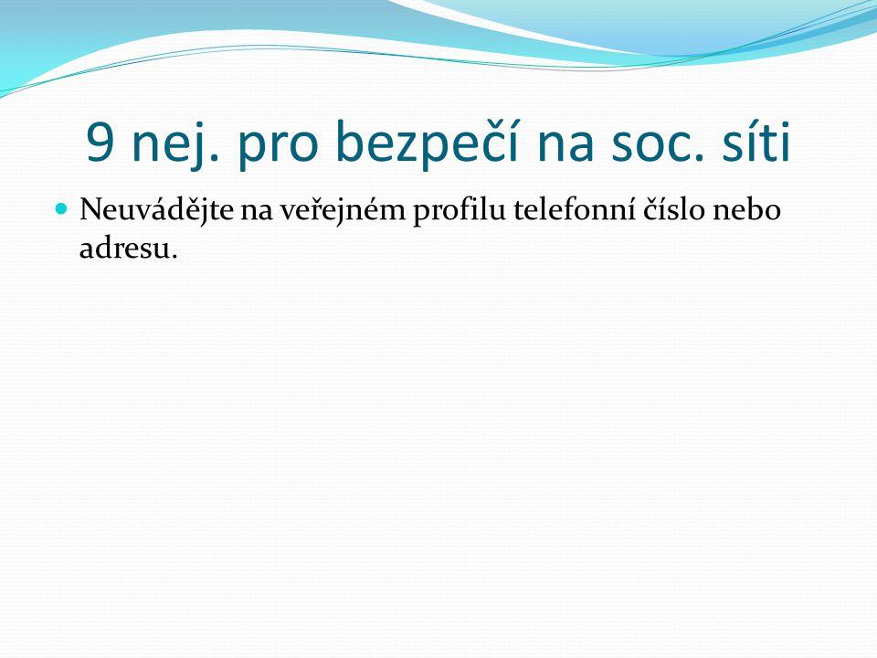 9 nej. pro bezpečí na soc. síti Neuvádějte na veřejném profilu telefonní číslo nebo adresu. Pokud ovšem netoužíte po vybíleném bytě