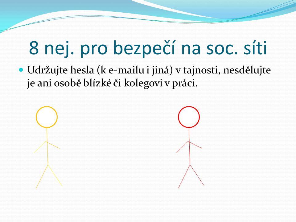 8 nej. pro bezpečí na soc. síti Udržujte hesla (k e-mailu i jiná) v tajnosti, nesdělujte je ani osobě blízké či kolegovi v práci. Zneužila si mé důvěr