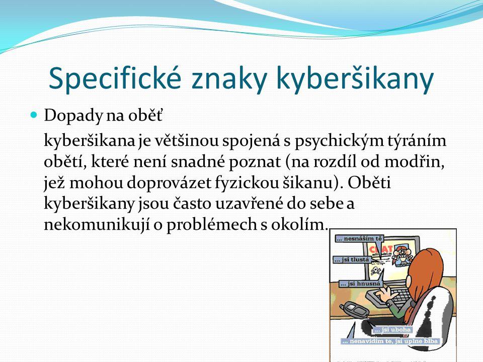 Specifické znaky kyberšikany Dopady na oběť kyberšikana je většinou spojená s psychickým týráním obětí, které není snadné poznat (na rozdíl od modřin,