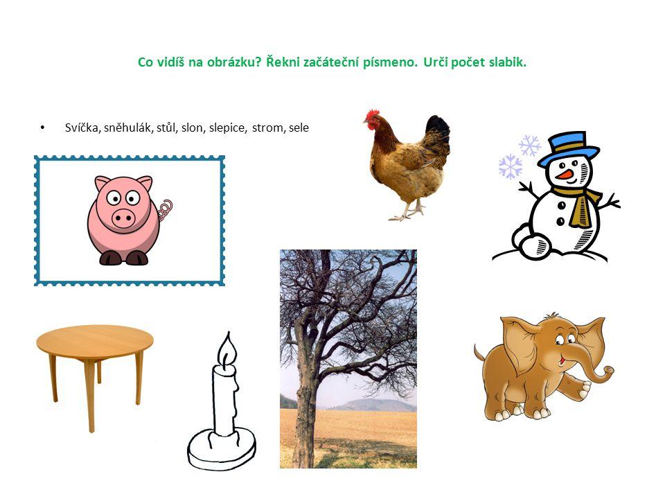 Co vidíš na obrázku? Řekni začáteční písmeno. Urči počet slabik. Svíčka, sněhulák, stůl, slon, slepice, strom, sele