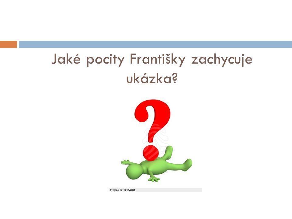 Jaké pocity Františky zachycuje ukázka?