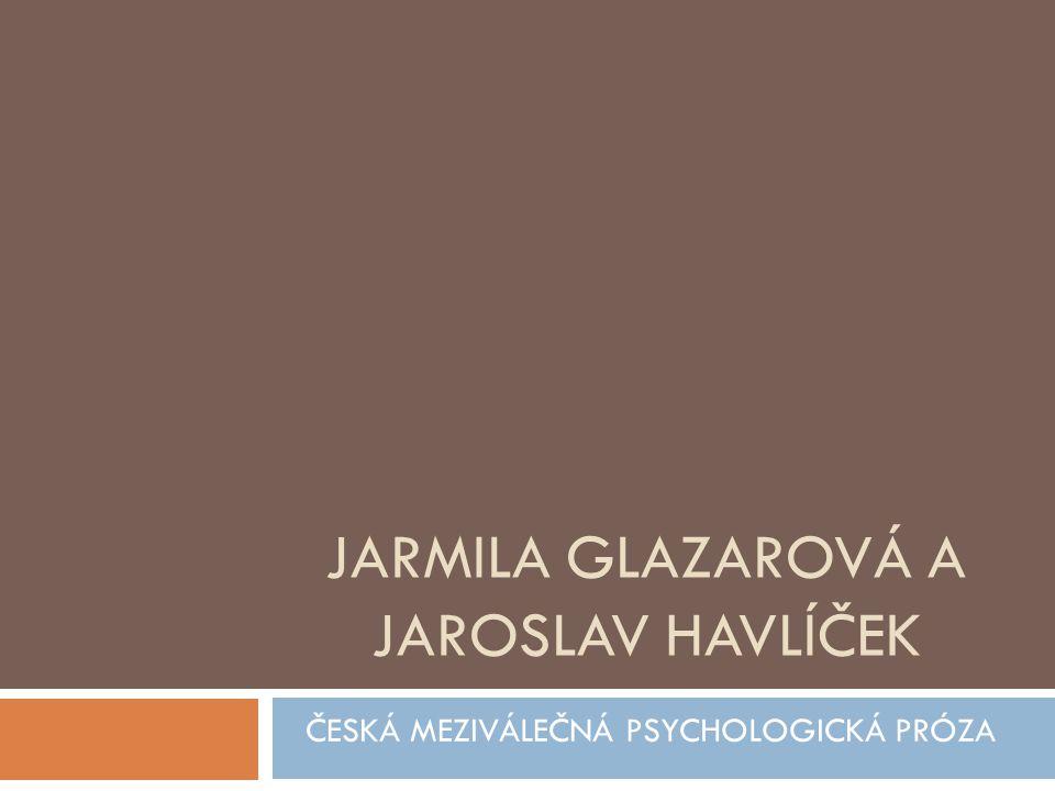 Jarmila Glazarová (1901-1977)  spisovatelka, autorka psychologických próz, novinářka  brzy osiřela (později vliv na tvorbu)  po válce politicky aktivní Obrázek č.