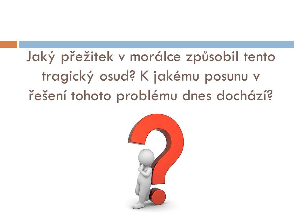 Jaký přežitek v morálce způsobil tento tragický osud? K jakému posunu v řešení tohoto problému dnes dochází?