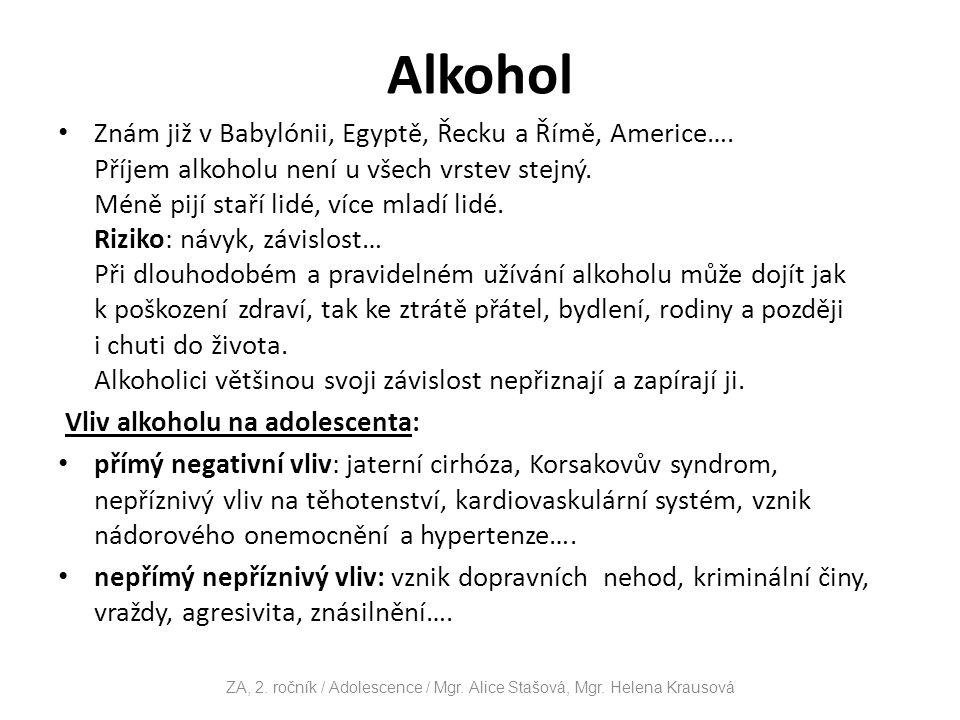 Alkohol Znám již v Babylónii, Egyptě, Řecku a Římě, Americe….