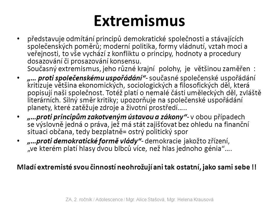 Extremismus představuje odmítání principů demokratické společnosti a stávajících společenských poměrů; moderní politika, formy vládnutí, vztah moci a veřejnosti, to vše vychází z konfliktu o principy, hodnoty a procedury dosazování či prosazování konsensu.