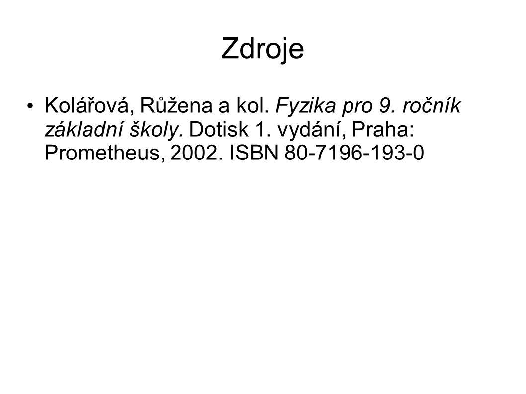Zdroje Kolářová, Růžena a kol. Fyzika pro 9. ročník základní školy. Dotisk 1. vydání, Praha: Prometheus, 2002. ISBN 80-7196-193-0