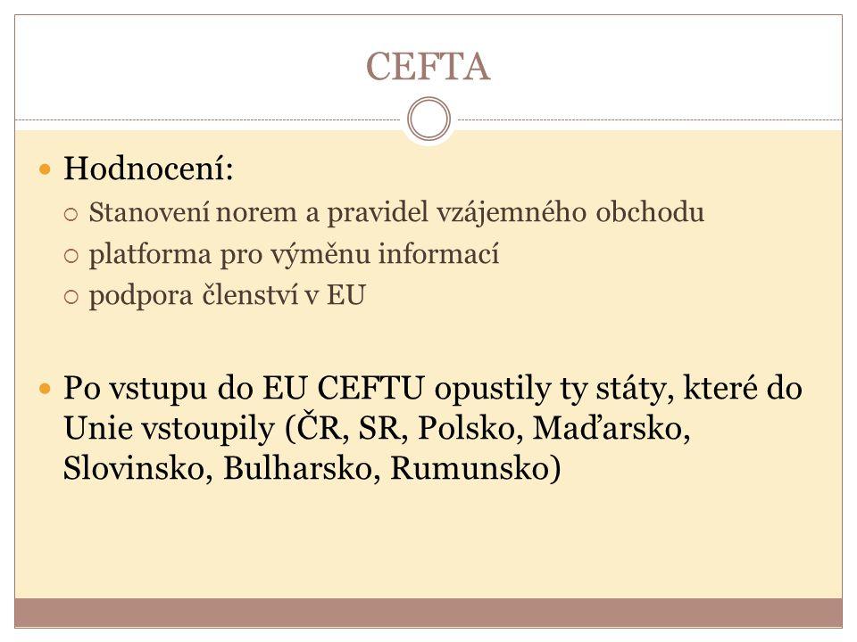 CEFTA Hodnocení:  Stanovení norem a pravidel vzájemného obchodu  platforma pro výměnu informací  podpora členství v EU Po vstupu do EU CEFTU opusti
