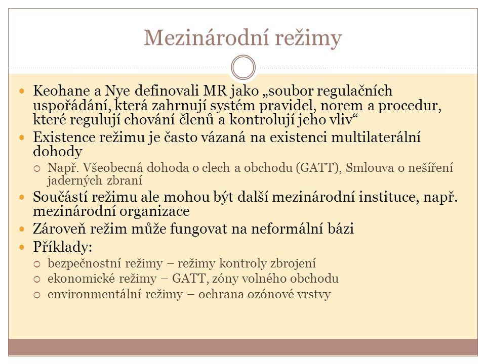 """Mezinárodní režimy Keohane a Nye definovali MR jako """"soubor regulačních uspořádání, která zahrnují systém pravidel, norem a procedur, které regulují c"""