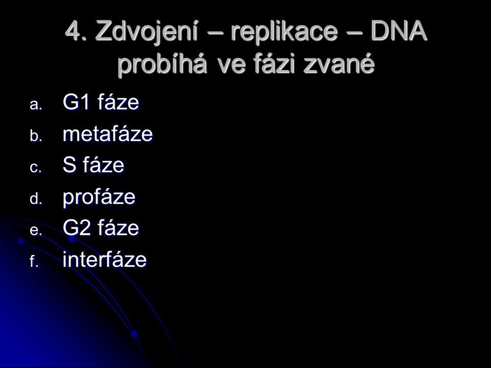 3. Sled jednotlivých fází buněčného cyklu je: a. G1 – G2 – S – M b. S – G1 – G2 – M c. M – G1 – G2 – S d. G1 – S – G2 – M e. žádná odpověď není správn
