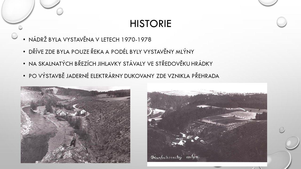 HISTORIE NÁDRŽ BYLA VYSTAVĚNA V LETECH 1970-1978 DŘÍVE ZDE BYLA POUZE ŘEKA A PODÉL BYLY VYSTAVĚNY MLÝNY NA SKALNATÝCH BŘEZÍCH JIHLAVKY STÁVALY VE STŘEDOVĚKU HRÁDKY PO VÝSTAVBĚ JADERNÉ ELEKTRÁRNY DUKOVANY ZDE VZNIKLA PŘEHRADA