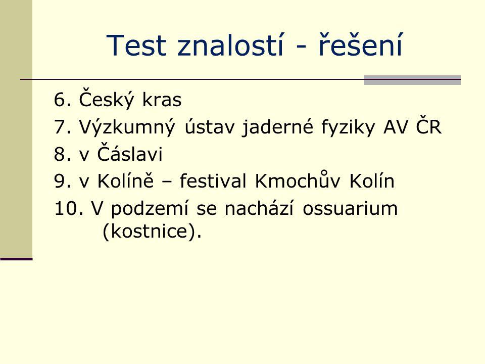 Test znalostí - řešení 6. Český kras 7. Výzkumný ústav jaderné fyziky AV ČR 8.
