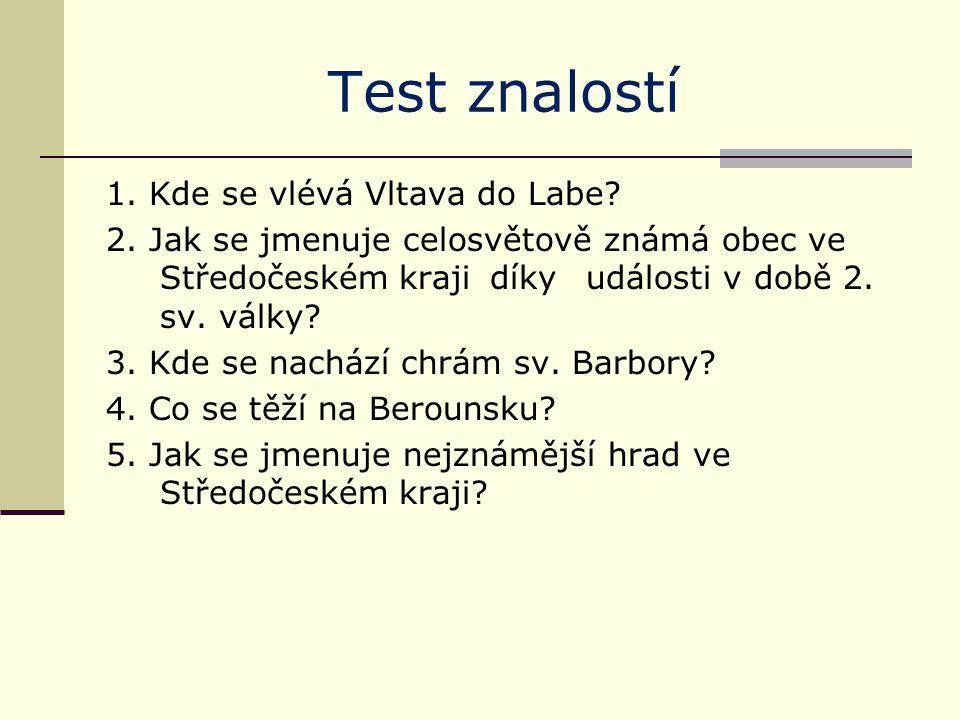 Test znalostí 1. Kde se vlévá Vltava do Labe. 2.