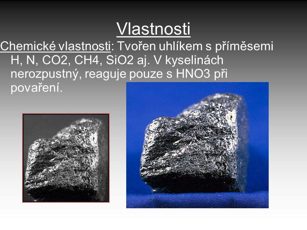 Vlastnosti Chemické vlastnosti: Tvořen uhlíkem s příměsemi H, N, CO2, CH4, SiO2 aj. V kyselinách nerozpustný, reaguje pouze s HNO3 při povaření.
