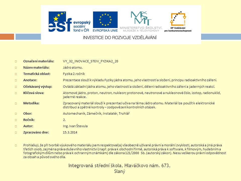 Označení materiálu: VY_32_INOVACE_STEIV_FYZIKA2_20  Název materiálu: Jádro atomu.