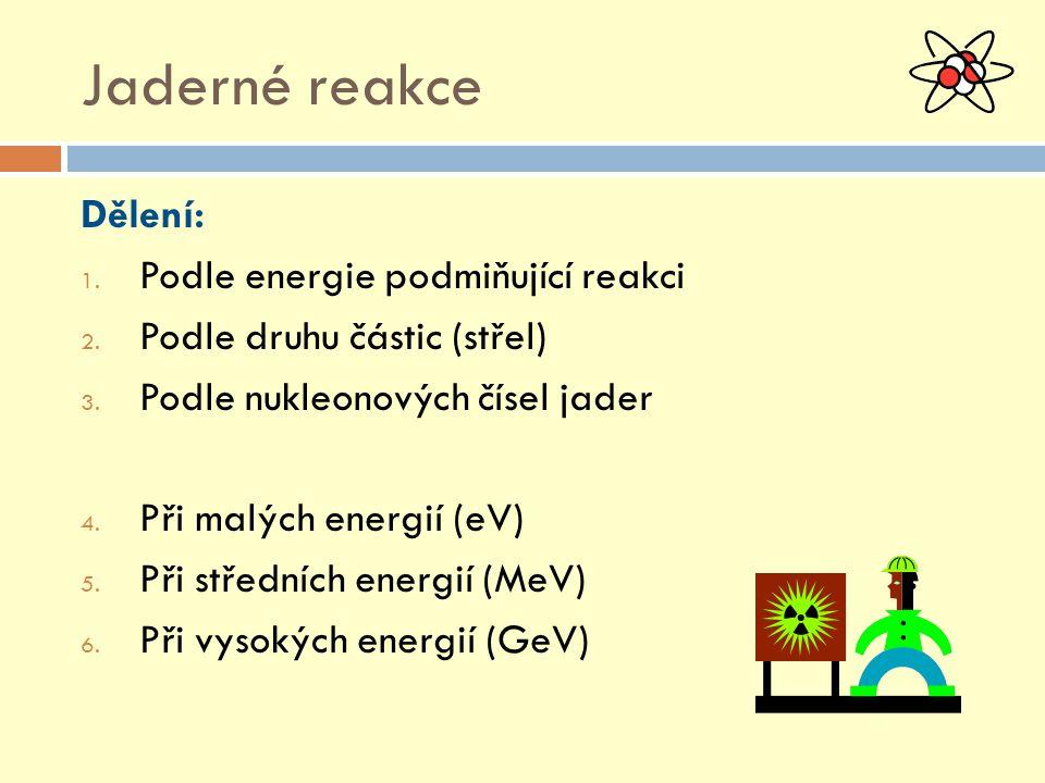 Dělení: 1. Podle energie podmiňující reakci 2. Podle druhu částic (střel) 3.