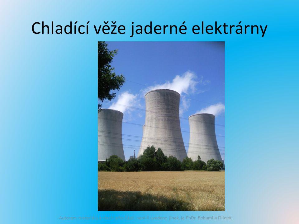 Chladící věže jaderné elektrárny Autorem materiálu a všech jeho částí, není-li uvedeno jinak, je PhDr.