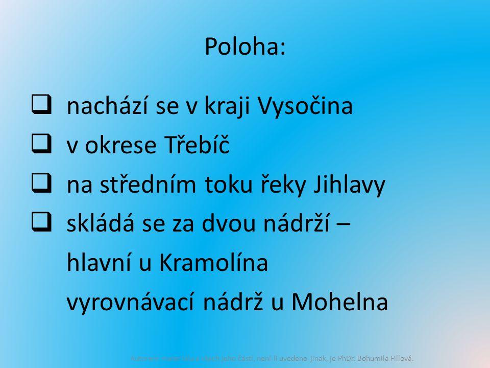 Poloha:  nachází se v kraji Vysočina  v okrese Třebíč  na středním toku řeky Jihlavy  skládá se za dvou nádrží – hlavní u Kramolína vyrovnávací nádrž u Mohelna Autorem materiálu a všech jeho částí, není-li uvedeno jinak, je PhDr.
